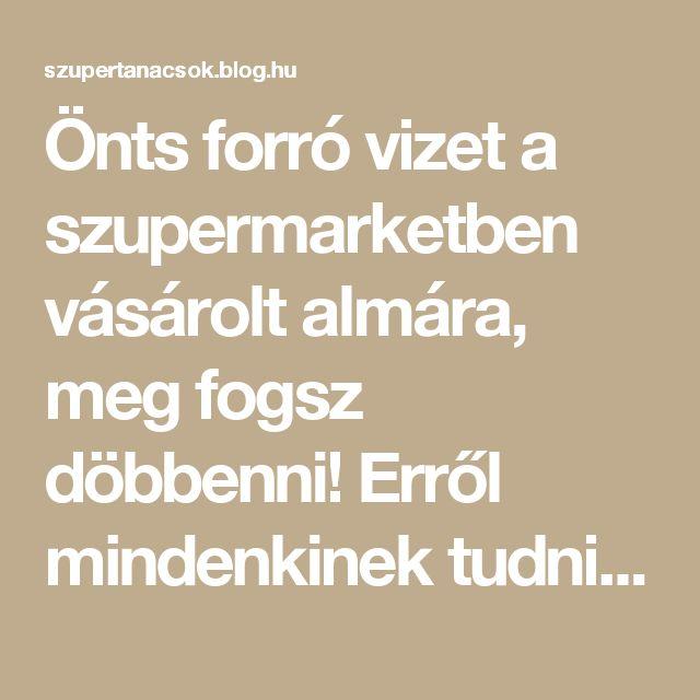 Önts forró vizet a szupermarketben vásárolt almára, meg fogsz döbbenni! Erről mindenkinek tudnia kell! - Segithetek.blog.hu