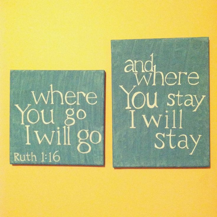where you go, I will go ... and where you stay, i will stay. ruth 1:16