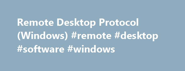 Remote Desktop Protocol (Windows) #remote #desktop #software #windows http://bank.remmont.com/remote-desktop-protocol-windows-remote-desktop-software-windows/  # Remote Desktop Protocol The Microsoft Remote Desktop Protocol (RDP) provides remote display and input capabilities over network connections for Windows-based applications running on a server. RDP is designed to support different types of network topologies and multiple LAN protocols. Note This topic is for software developers. If…