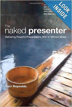 The Naked Presenter: Delivering Powerful Presentations With or Without Slides (Voices That Matter): Garr Reynolds: 9780321704450: Amazon.com: Books