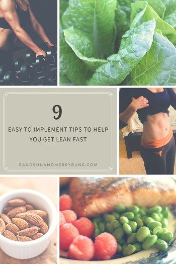 Here are 9 easy tips you can put into action today to get lean fast and shed unwanted body fat.