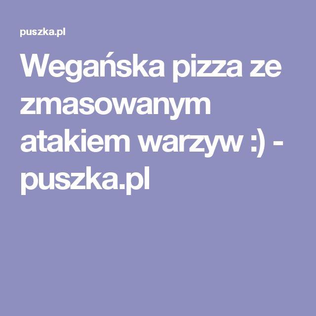 Wegańska pizza ze zmasowanym atakiem warzyw :) - puszka.pl