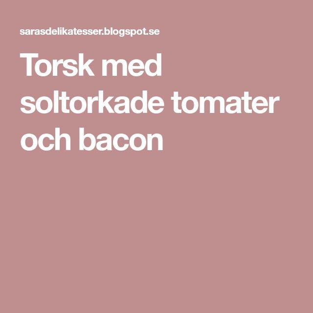 Torsk med soltorkade tomater och bacon