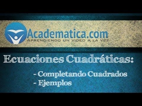 Video de completando al cuadrado -  Dos Ejemplo - Ecuaciones cuadráticas