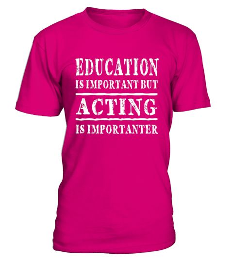 """# Education Is Important But Acting Is Importanter T-shirt .  Special Offer, not available in shops      Comes in a variety of styles and colours      Buy yours now before it is too late!      Secured payment via Visa / Mastercard / Amex / PayPal      How to place an order            Choose the model from the drop-down menu      Click on """"Buy it now""""      Choose the size and the quantity      Add your delivery address and bank details      And that's it!      Tags: Our Online Graphic Tees…"""