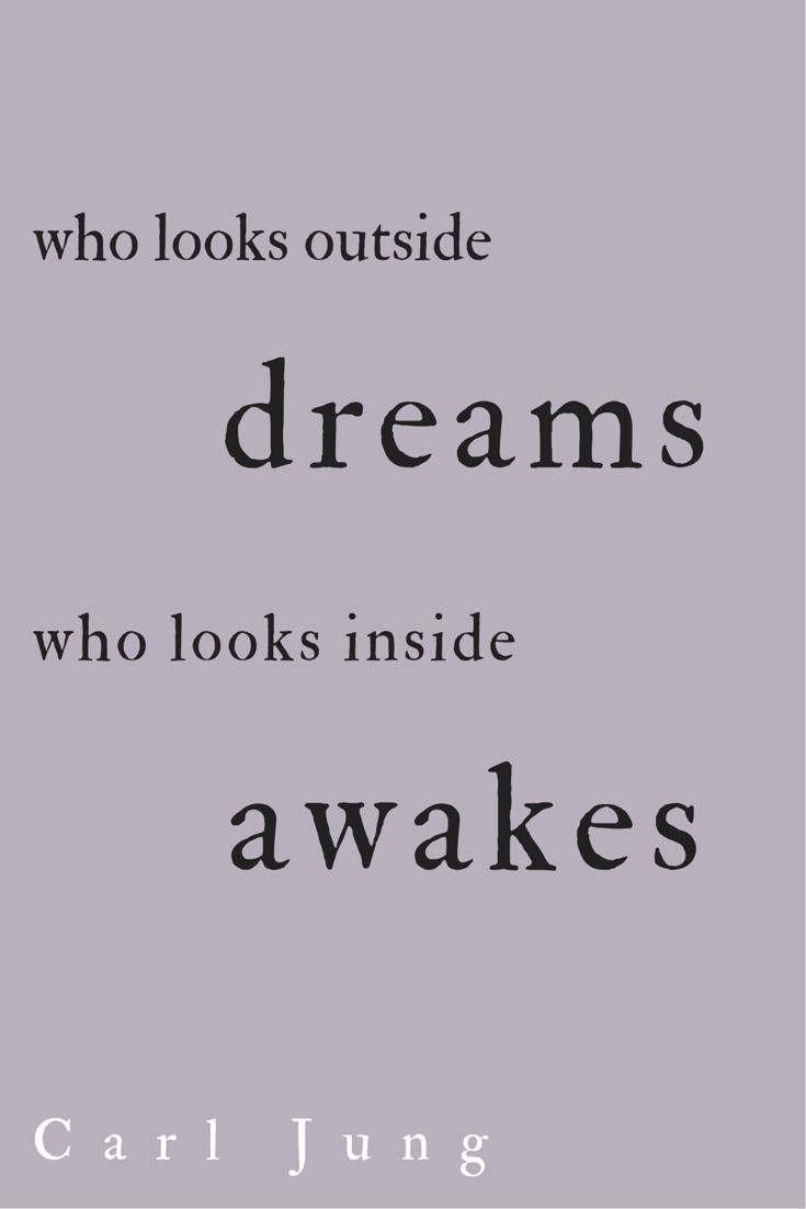 Who looks outside dreams, who looks inside awakes.  Carl Jung.  Click on this image to see the biggest collection of famous quotes on the net!