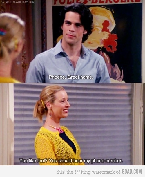 """Phoebe. Great name.""  ""You like that? You should hear my phone number."""