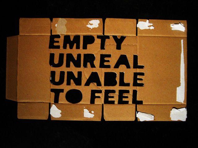 empty: I Feelings Empty, Selfharm, Empty Unreal, Depersonalization Der, Harm Quotes, Disorders Quotes, Bipolar Disorders, Feelings Unreal, Songs Quotes