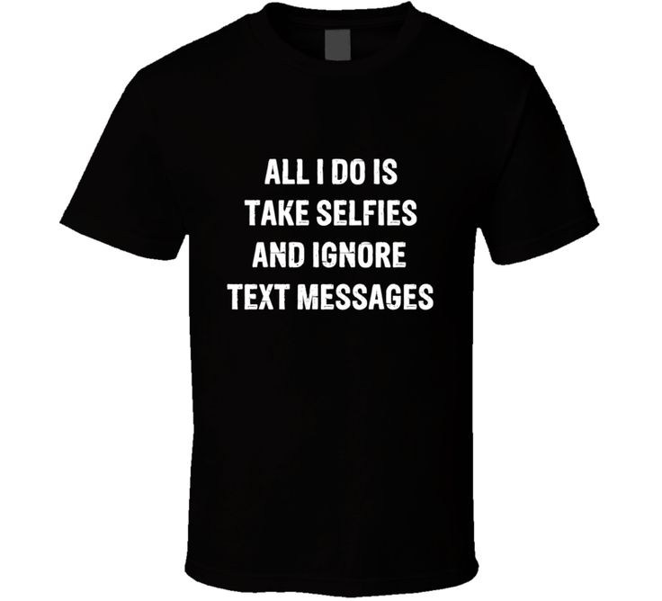 All I Do Is Take Selfies And Ignore Text Images Tee Funny Social Media Trendy T Shirt