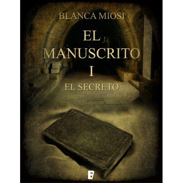 El Manuscrito 1. El secreto por Blanca Miosi