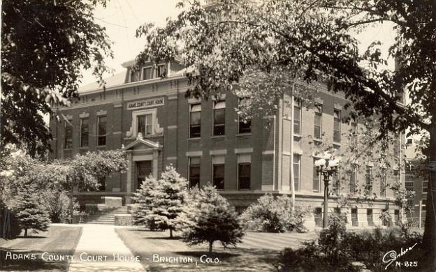 COURTHOUSE: Brighton, Colorado. Built 1905. Arch- John Huddart, Contr- Asa B. McDonald