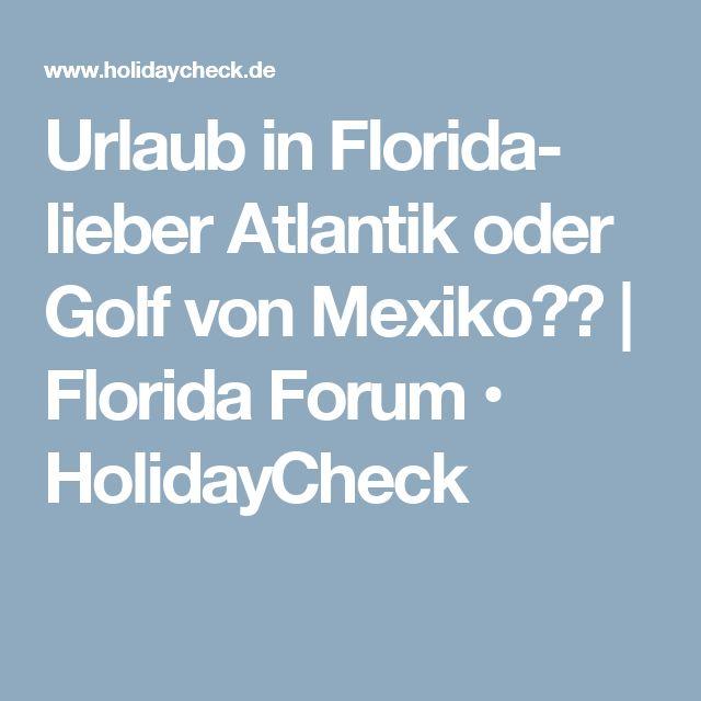 Urlaub in Florida- lieber Atlantik oder Golf von Mexiko?? | Florida Forum • HolidayCheck