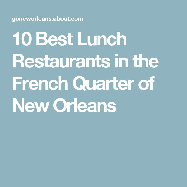 10 Best Lunch Restaurants in the French Quarter of New Orleans
