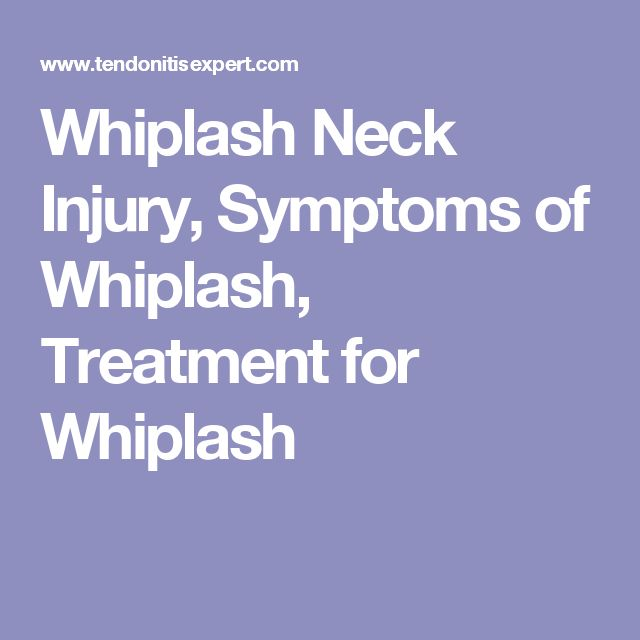 Whiplash Neck Injury, Symptoms of Whiplash, Treatment for Whiplash