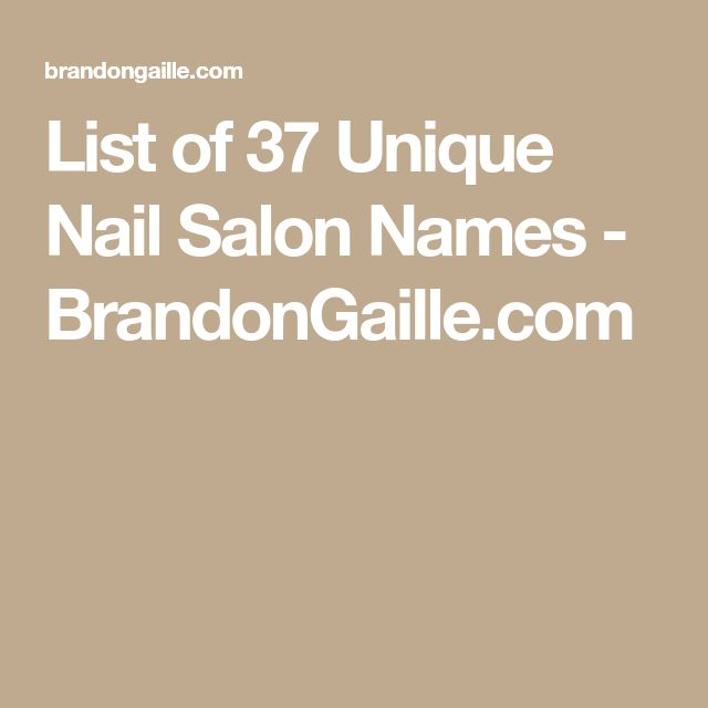 List of 37 Unique Nail Salon Names - BrandonGaille.com