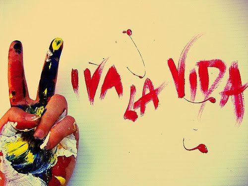 """viva la vida  """"live life"""""""