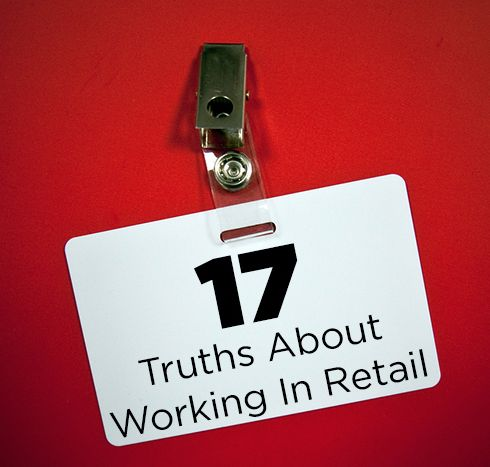 17 Truths About Working In Retail - So true! And sooooo glad I'm no longer working retail!