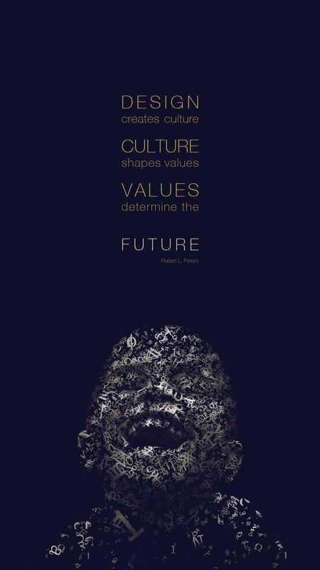 Design Quotes - Design creates culture, culture shapes values, values determine the future