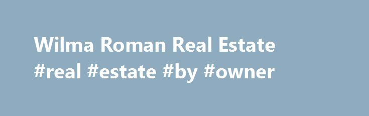 Wilma Roman Real Estate #real #estate #by #owner http://real-estate.remmont.com/wilma-roman-real-estate-real-estate-by-owner/  #real estate puerto rico # Welcome Wilma Rom n Real Estate is the company that offers you the best service and help on the buying, selling or renting of your property. Its president, Realtor , Wilma Rom n promises to put more than 15 years of experience on the Real Estate business to work for… Read More »The post Wilma Roman Real Estate #real #estate #by #owner…