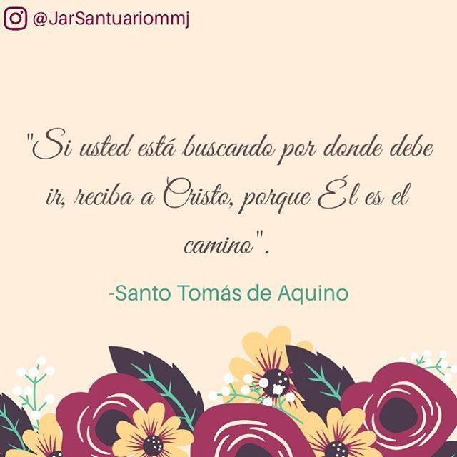 """#FRASES DE #SANTOS """"Si usted está buscando por dónde debe ir, reciba a Cristo, porque Él es el camino""""...Santo Tomás de Aquino"""