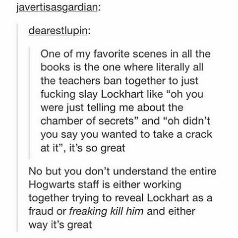 It just affirms my idea that, despite their differences, the Hogwarts professors are a big family that kicks ass together when necessary.