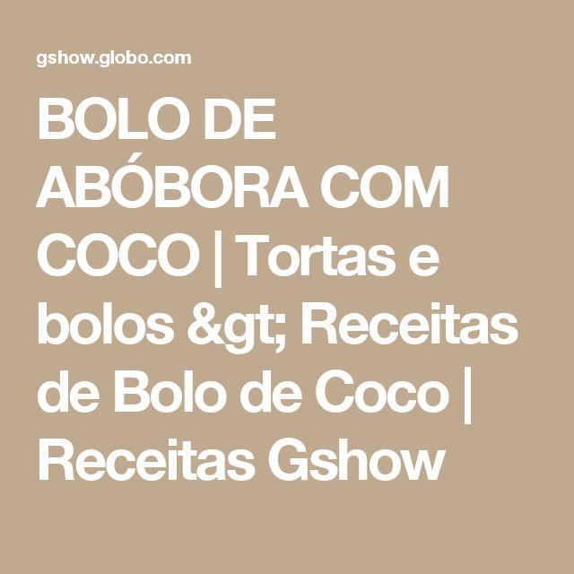 BOLO DE ABÓBORA COM COCO | Tortas e bolos > Receitas de Bolo de Coco | Receitas Gshow