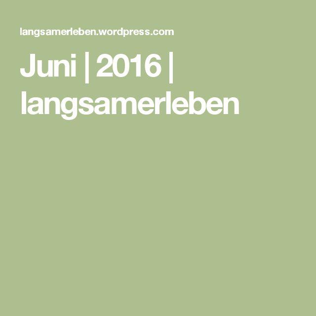 Juni | 2016 | langsamerleben