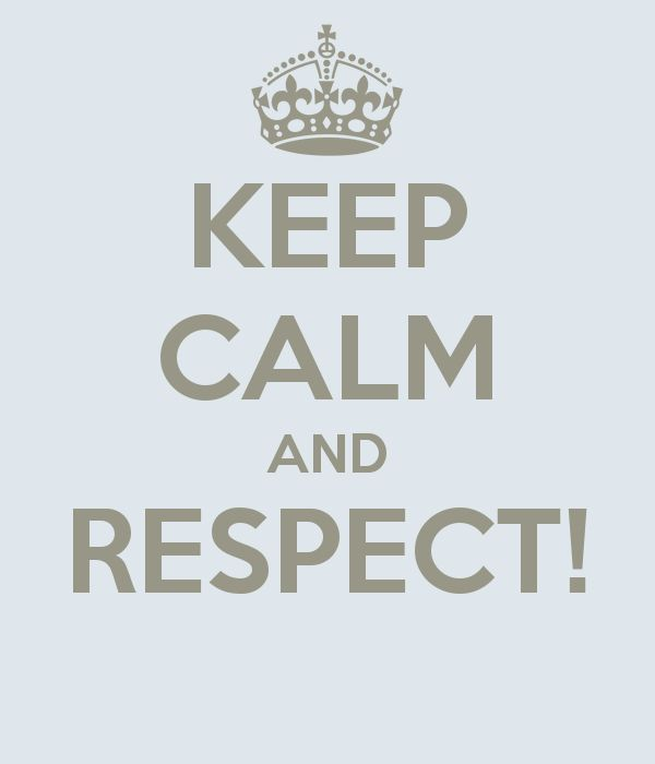 KEEP CALM AND RESPECT!