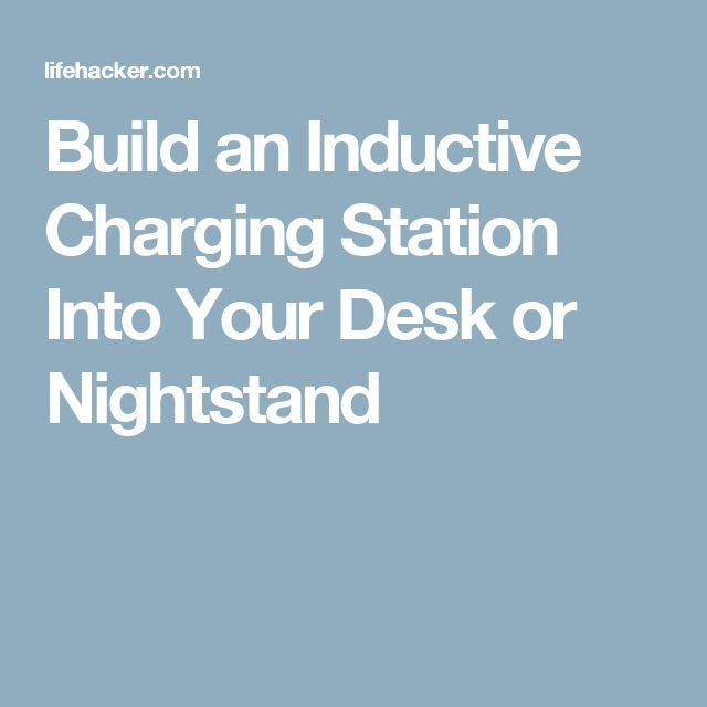 Build an Inductive Charging Station Into Your Desk or Nightstand