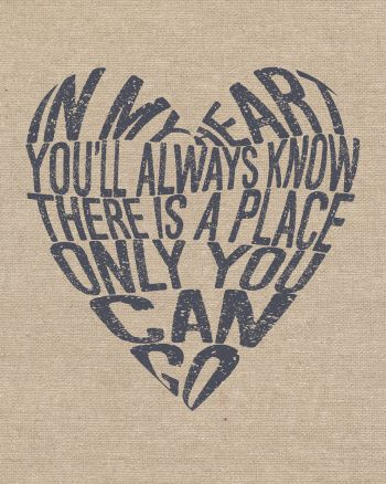 """#Needtobreathe free printable art. """"In My Heart You'll Always Know There is a Place Only You Can Go"""""""