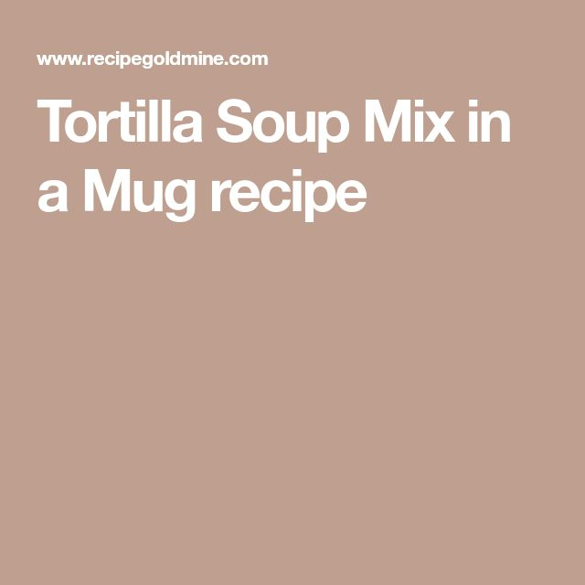 Tortilla Soup Mix in a Mug recipe
