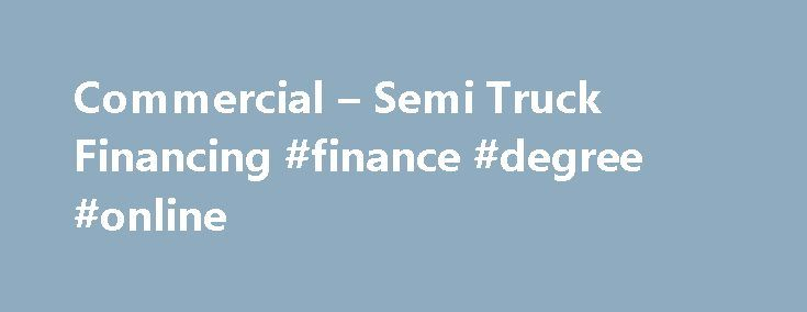 Commercial – Semi Truck Financing #finance #degree #online http://cash.remmont.com/commercial-semi-truck-financing-finance-degree-online/  #truck finance # Whatever Your Needs Are, MHC Financial Services Can Help Who We Are MHC Financial Services is Murphy-Hoffman Company's wholly-owned finance company with a variety of semi and commercial truck financing options structured to ensure the success of... Read more