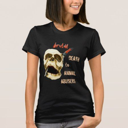 BRUTAL DEATH TO ANIMAL ABUSERS SKULL SHIRT - click to get yours right now!