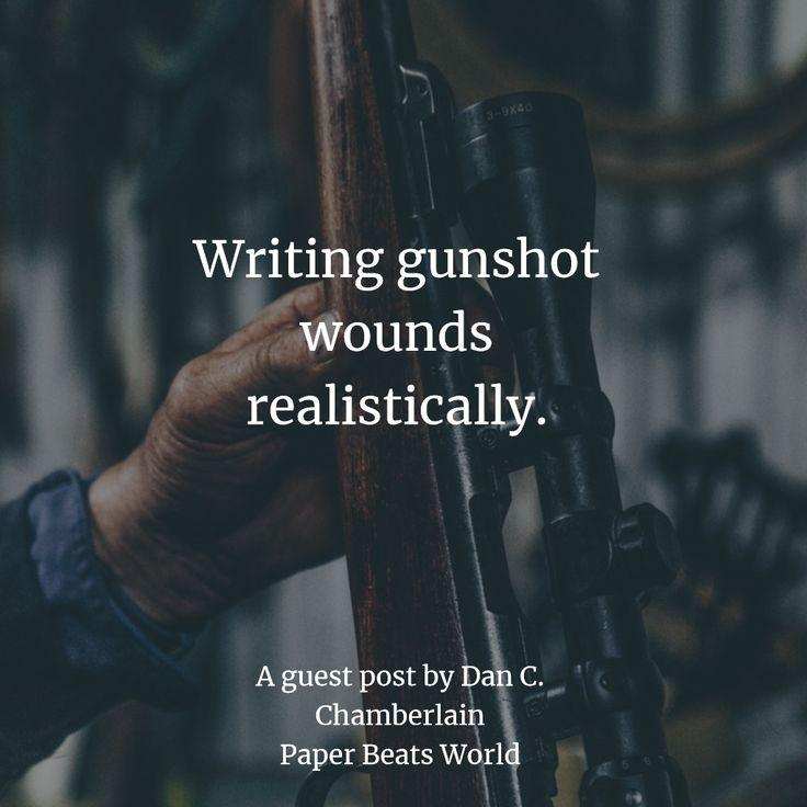 Writing gunshot wounds realistically. A guest post by Dan C. Chamberlain
