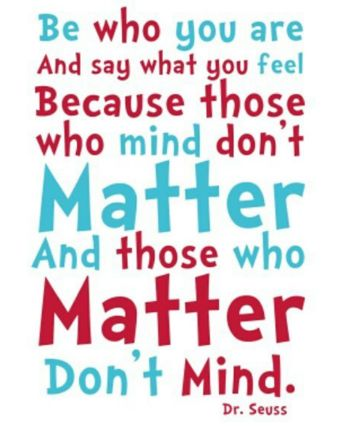 Love Dr. Seuss wisdom and rhymes :)