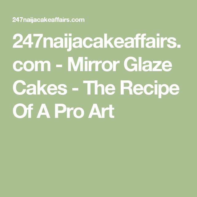 247naijacakeaffairs.com - Mirror Glaze  Cakes -  The Recipe Of A Pro Art