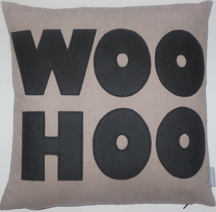 Woo Hoo! ... a playful, cool cushion.  Made from 100% soft brushed cotton and 100% wool felt lettering.