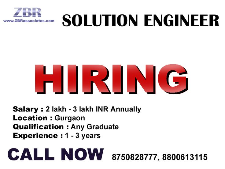 Job Description : Solution Engineer  Location : Gurgaon  Salary : 2 lakh to 3 lakh  Qualification : Any Graduate  •	1 – 3 years of experience in a Tech/Semi Tech Support process. •	Excellent in Comm and Tech. •	In depth knowledge of Windows OS's and applications. Note : We don't respond via Email. So please give us a call on the below given number or send us an email on hr1@zbrassociates.com Interested Candidates Call Now 8750828777 (NEHA).