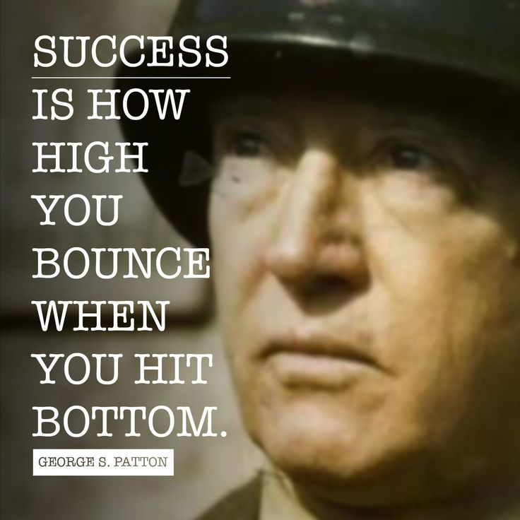 Success is how high you bounce when you hit bottom. - George S. Patton                                                                                                                                                                                 More