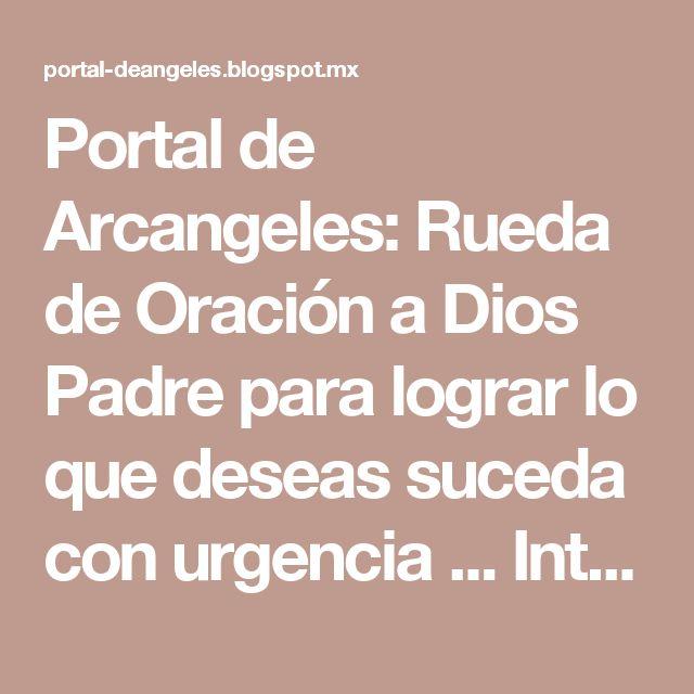 Portal de Arcangeles: Rueda de Oración a Dios Padre para lograr lo que deseas suceda con urgencia ... Intentalo que es muy milagroso