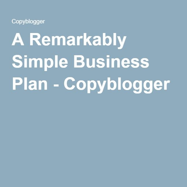 A Remarkably Simple Business Plan - Copyblogger