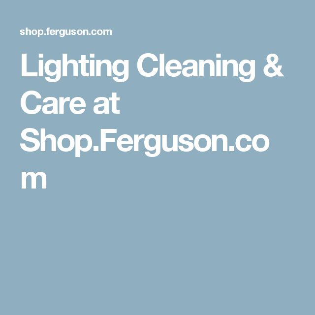 Lighting Cleaning & Care at Shop.Ferguson.com