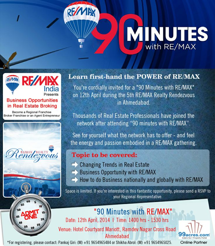 """""""90 Minutes with RE/MAX"""" event on 12th April, 2014 during the 5th RE/MAX Realty Rendezvous in Ahmedabad for Real Estate Companies. Thousands of Real Estate Professionals have joined the network after attending """"90 Minutes with RE/MAX"""".  Date: 12 April, 2014 Time: 1400 hrs-1530 hrs Venue: Hotel Courtyard Mariott, Ramdev Nagar Cross Road, Ahmedabad Contact Persons:  Pankaj Giri: (M)- +91-9654965484 Shikha Abrol:(M)- +91-9654965025"""