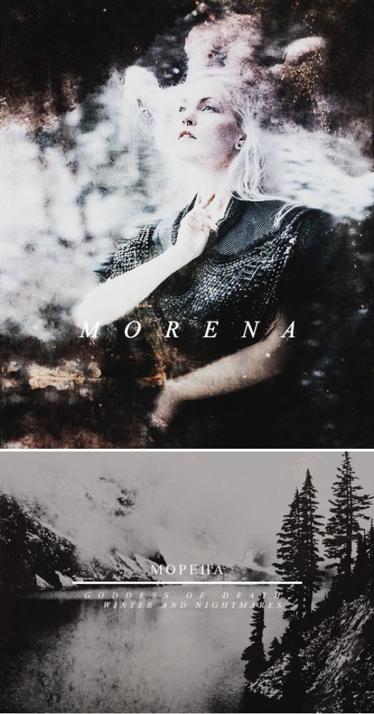 morena is a baltic and slavic goddess associated with seasonal rites based on the idea of death and rebirth of nature. she is associated with death, winter and nightmares.