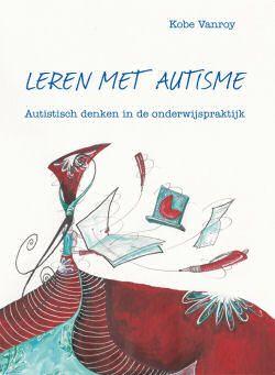 Leren met autisme : autistisch denken in de onderwijspraktijk - Kobe Vanroy - #Autisme #Kinderen #Onderwijs - plaatsnr. 464/197