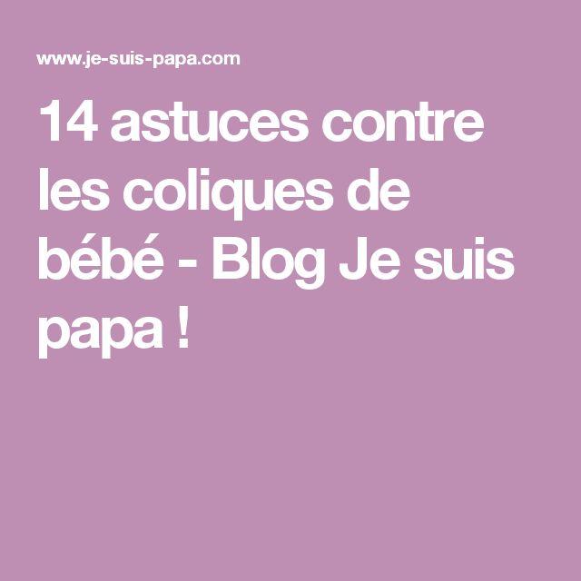 14 astuces contre les coliques de bébé - Blog Je suis papa !