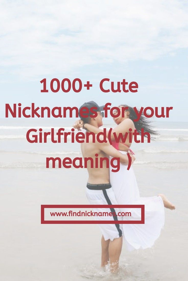 1000 cute nicknames for your girlfriend with meanings