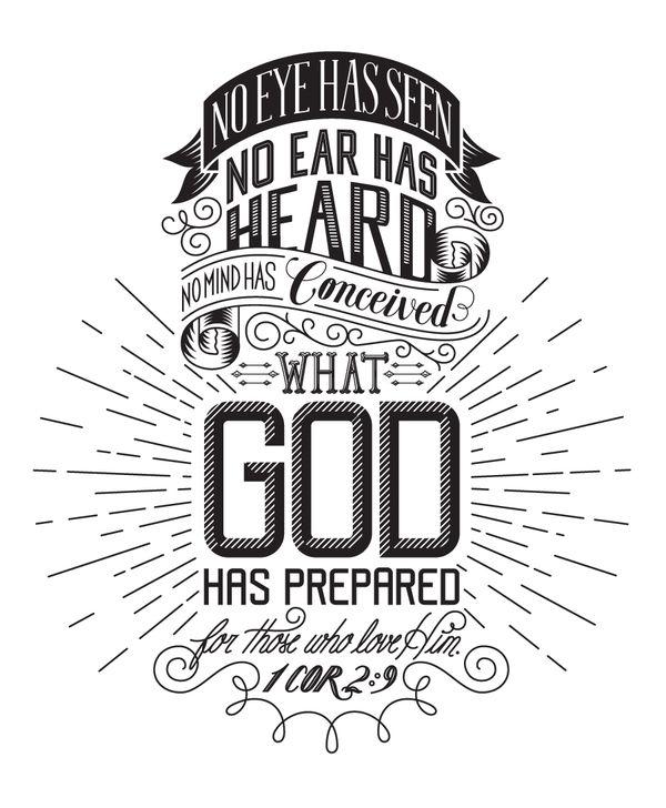 1 Corinthians 2:9. Love this verse....