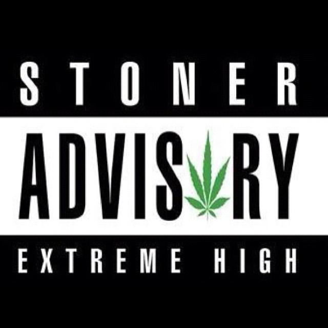 Stoner Friendship Quotes: Stoner Advisory Extreme High