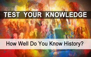 How Well Do You Know Your History Quiz